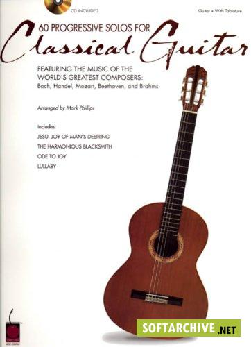 "60 Progressive Solos for Classical Guitar: Featuring the Music of the World""s Greatest Composers: Bach, Handel, Mozart, Beethoven and Brahms"